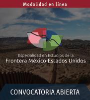 Especialidad en Estudios de la Frontera México-Estados Unidos