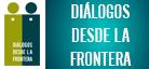 Diálogos desde la Frontera