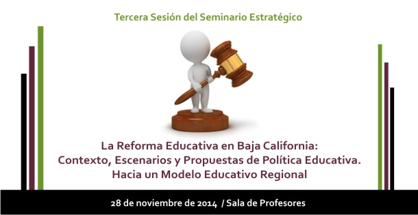 La Reforma Educativa en Baja California: Contexto, escenarios y propuestas de política educativa. Hacia un Modelo Educativo Regional