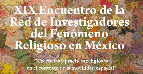 XIX Encuentro de la Red de Investigadores del Fenómeno Religioso en México