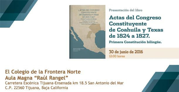 Presentación del libro  Actas del congreso constituyente de Coahuila y Texas de 1824 a 1827. Primera constitución bilingüe (presentación de libro)