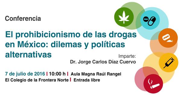 Conferencia  El prohibicionismo de las drogas en México: dilemas y políticas alternativas
